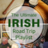The Ultimate Irish Road Trip Playlist